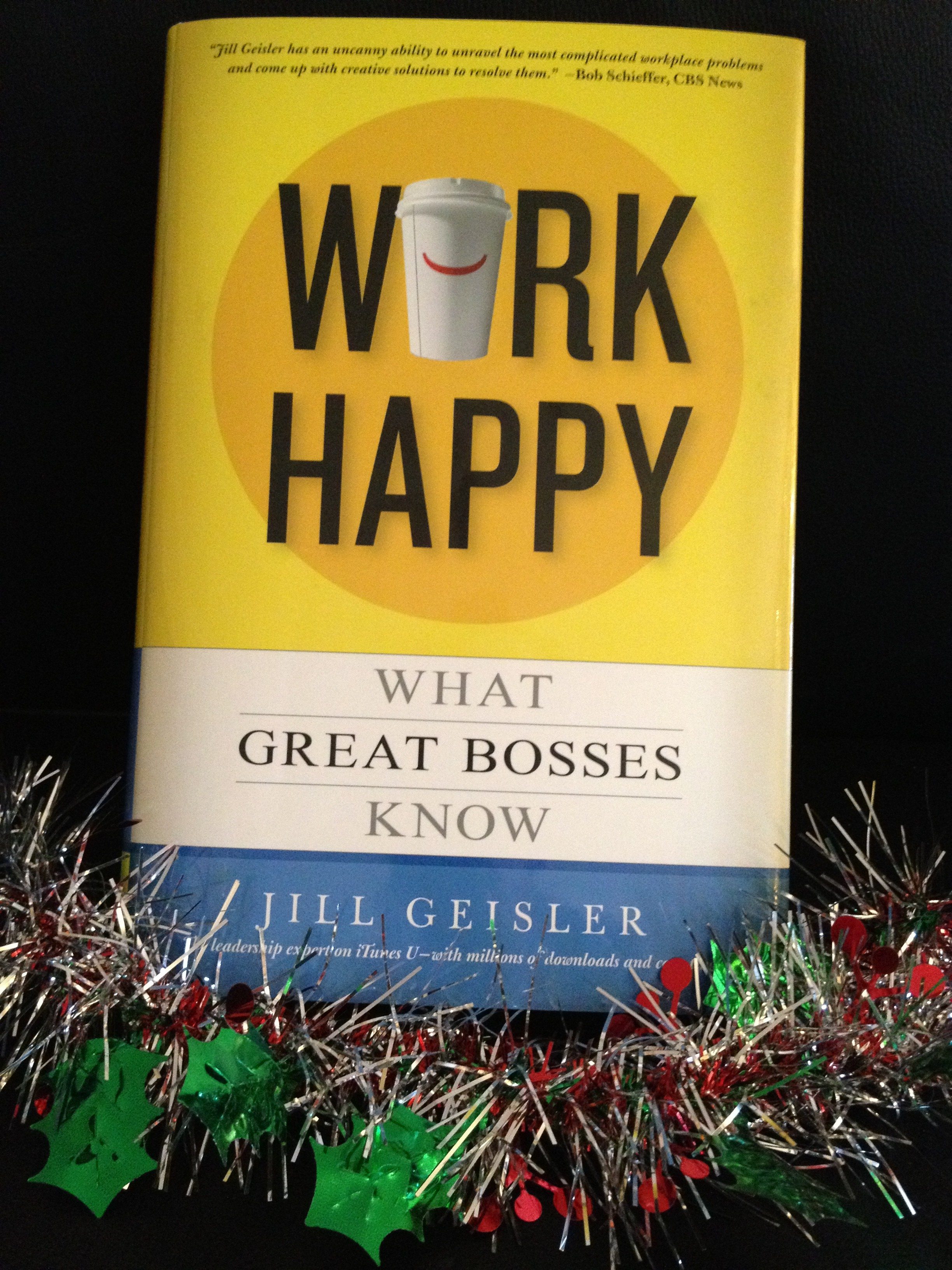 work happy what great bosses know jill geisler s book for as the thanksgiving holiday is upon us i wanted to express my thanks to you for a witty concise insightful and well endearing leadership book booster